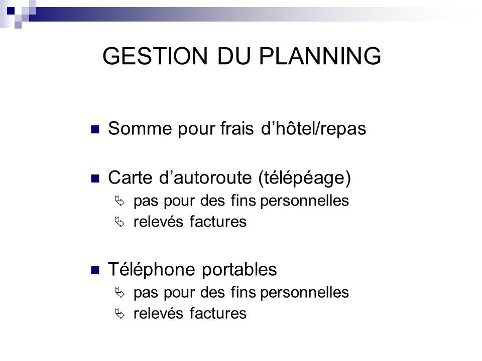 GESTION DU PLANNING Somme pour frais dhôtel/repas Carte dautoroute (télépéage) pas pour des fins personnelles relevés factures Téléphone portables pas