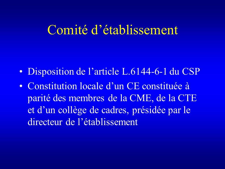 Comité détablissement Disposition de larticle L.6144-6-1 du CSP Constitution locale dun CE constituée à parité des membres de la CME, de la CTE et dun