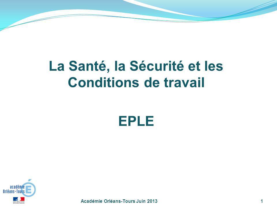 Académie Orléans-Tours Juin 20131 La Santé, la Sécurité et les Conditions de travail EPLE