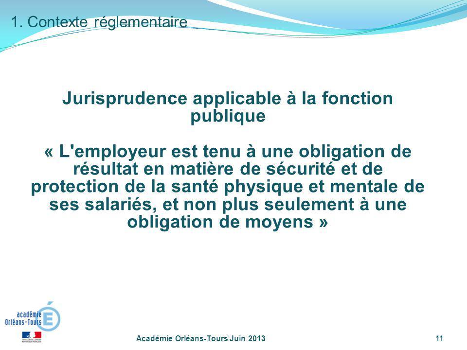 Académie Orléans-Tours Juin 201311 Jurisprudence applicable à la fonction publique « L'employeur est tenu à une obligation de résultat en matière de s