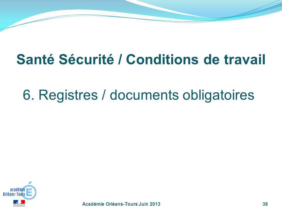 Académie Orléans-Tours Juin 201338 Santé Sécurité / Conditions de travail 6. Registres / documents obligatoires