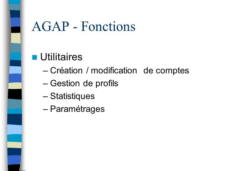 AGAP - Fonctions Utilitaires –Création / modification de comptes –Gestion de profils –Statistiques –Paramétrages