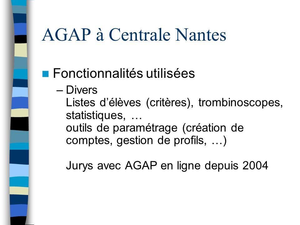 AGAP à Centrale Nantes Fonctionnalités utilisées –Divers Listes délèves (critères), trombinoscopes, statistiques, … outils de paramétrage (création de comptes, gestion de profils, …) Jurys avec AGAP en ligne depuis 2004