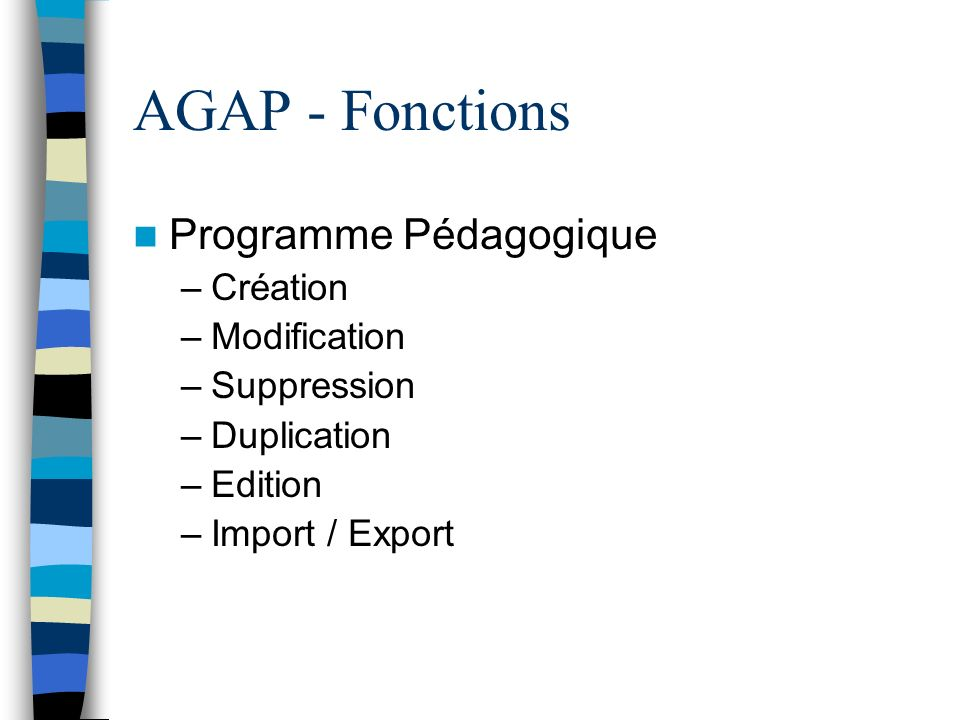 AGAP - Fonctions Programme Pédagogique –Création –Modification –Suppression –Duplication –Edition –Import / Export