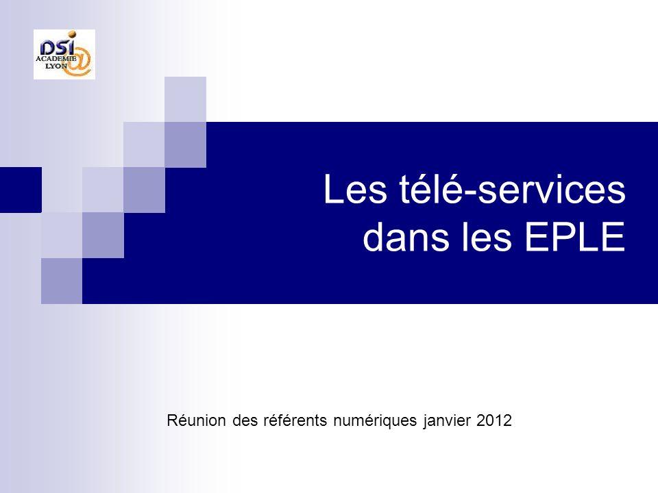 Les télé-services dans les EPLE Réunion des référents numériques janvier 2012