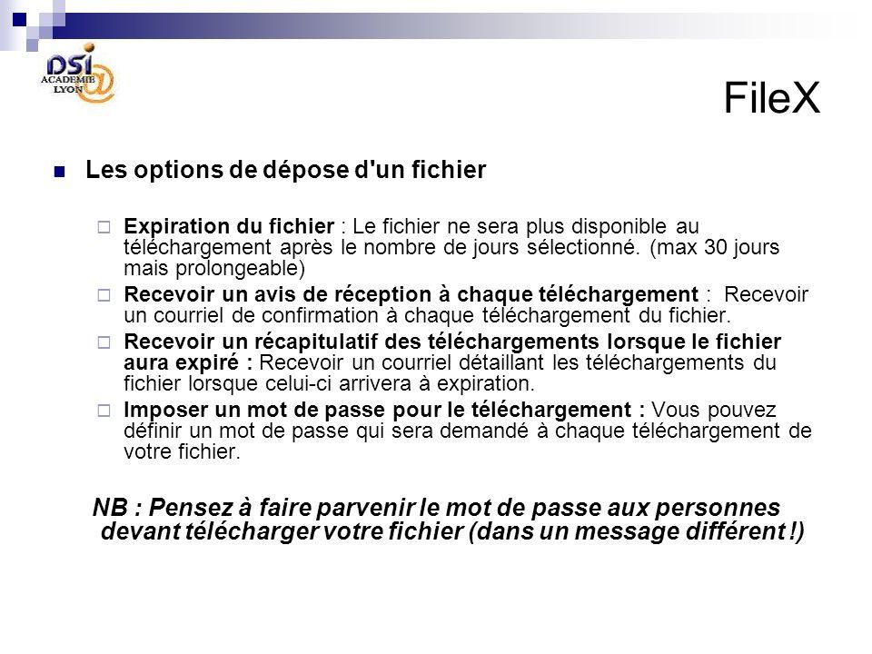 FileX Les options de dépose d'un fichier Expiration du fichier : Le fichier ne sera plus disponible au téléchargement après le nombre de jours sélecti