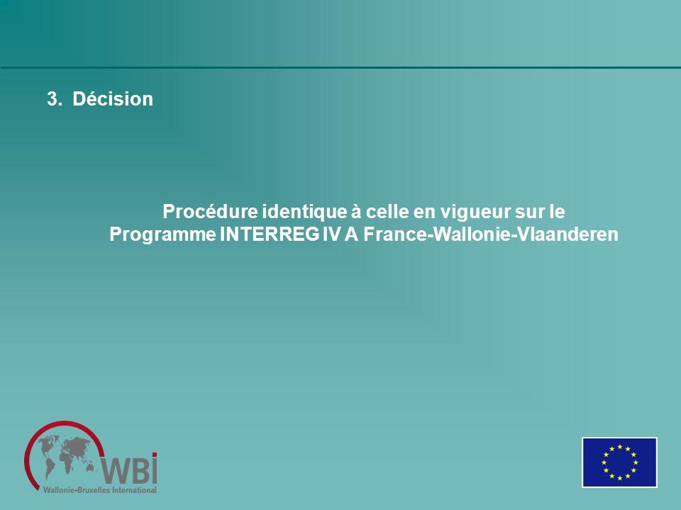 3.Décision Procédure identique à celle en vigueur sur le Programme INTERREG IV A France-Wallonie-Vlaanderen