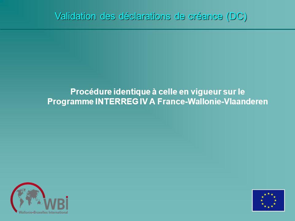 Validation des déclarations de créance (DC) Procédure identique à celle en vigueur sur le Programme INTERREG IV A France-Wallonie-Vlaanderen
