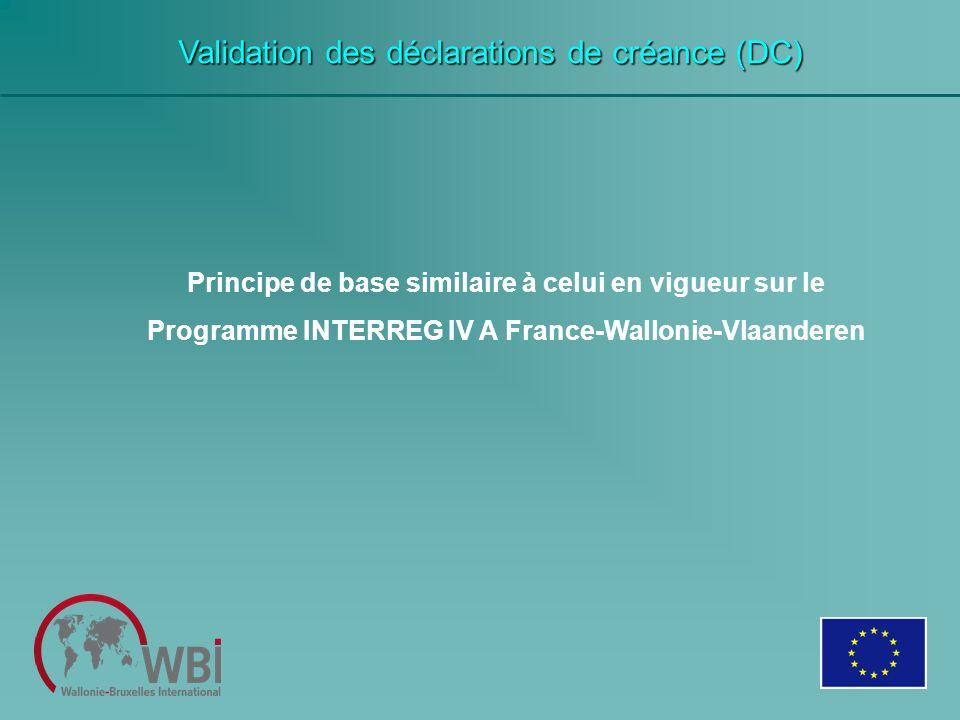Validation des déclarations de créance (DC) Principe de base similaire à celui en vigueur sur le Programme INTERREG IV A France-Wallonie-Vlaanderen