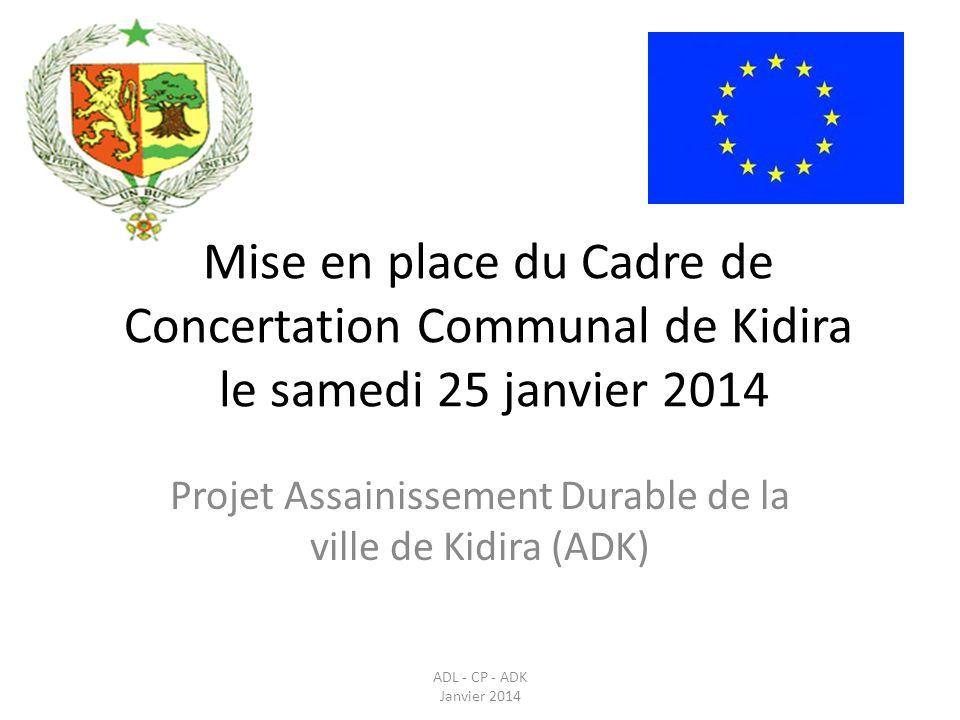 Mise en place du Cadre de Concertation Communal de Kidira le samedi 25 janvier 2014 Projet Assainissement Durable de la ville de Kidira (ADK) ADL - CP