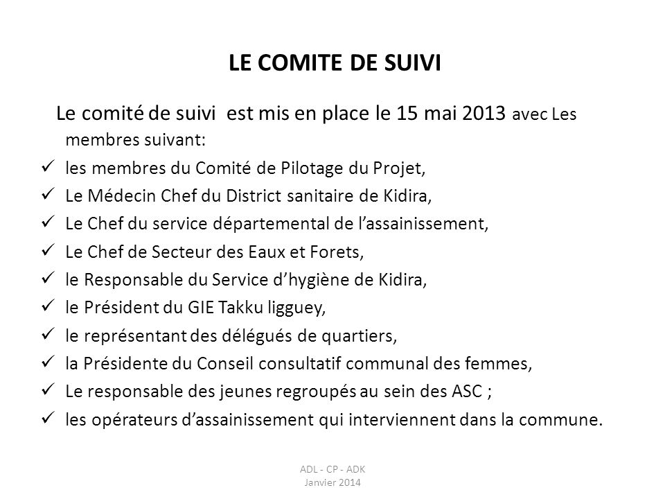 LE COMITE DE SUIVI ADL - CP - ADK Janvier 2014 Le comité de suivi est mis en place le 15 mai 2013 avec Les membres suivant: les membres du Comité de P