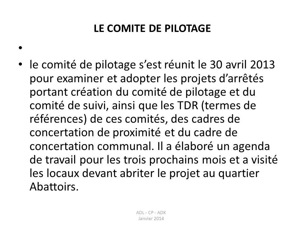LE COMITE DE PILOTAGE ADL - CP - ADK Janvier 2014 le comité de pilotage sest réunit le 30 avril 2013 pour examiner et adopter les projets darrêtés por