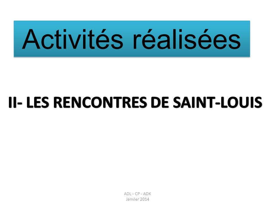 RENCONTRES DE SAINT-LOUIS ADL - CP - ADK Janvier 2014 La première rencontre des 12 communes bénéficiaires de la subvention de lUE (ANE-AL) a noté la présence du Maire et de son 1 er Adjoint le 05 mars 2013 à Saint Louis.