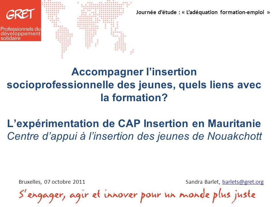 Accompagner linsertion socioprofessionnelle des jeunes, quels liens avec la formation? Lexpérimentation de CAP Insertion en Mauritanie Centre dappui à