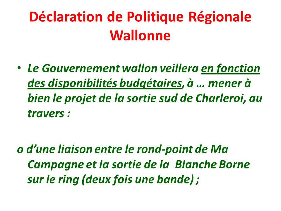 Déclaration de Politique Régionale Wallonne Le Gouvernement wallon veillera en fonction des disponibilités budgétaires, à … mener à bien le projet de