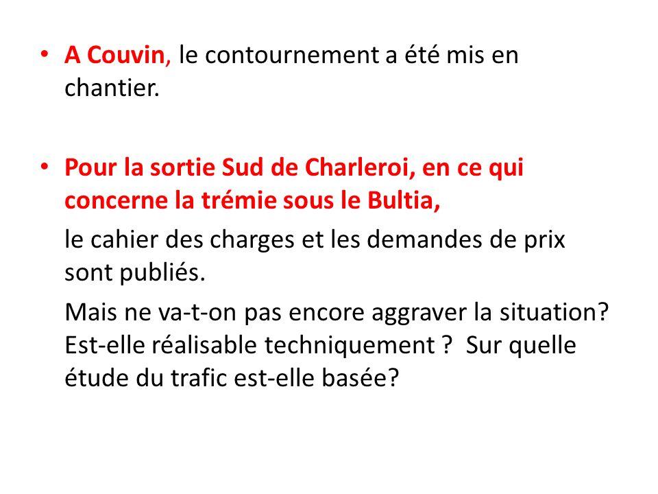 A Couvin, le contournement a été mis en chantier. Pour la sortie Sud de Charleroi, en ce qui concerne la trémie sous le Bultia, le cahier des charges