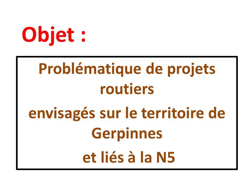 Objet : Problématique de projets routiers envisagés sur le territoire de Gerpinnes et liés à la N5