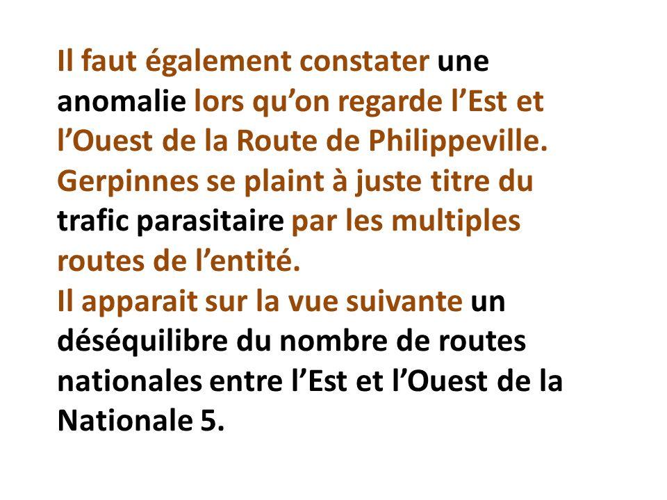Il faut également constater une anomalie lors quon regarde lEst et lOuest de la Route de Philippeville. Gerpinnes se plaint à juste titre du trafic pa