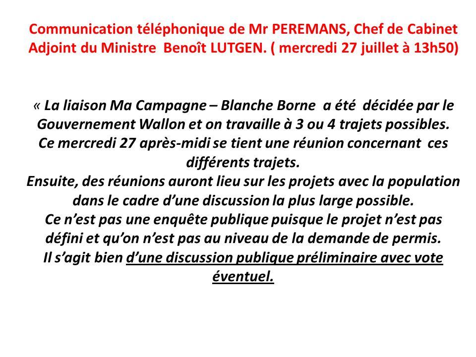 Communication téléphonique de Mr PEREMANS, Chef de Cabinet Adjoint du Ministre Benoît LUTGEN. ( mercredi 27 juillet à 13h50) « La liaison Ma Campagne