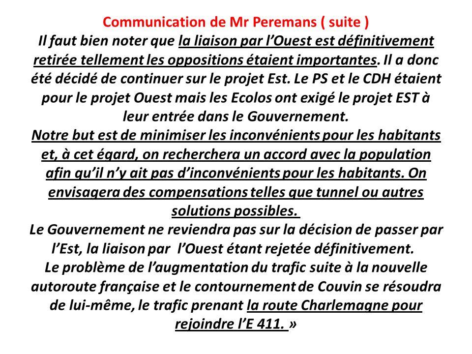 Communication de Mr Peremans ( suite ) Il faut bien noter que la liaison par lOuest est définitivement retirée tellement les oppositions étaient impor