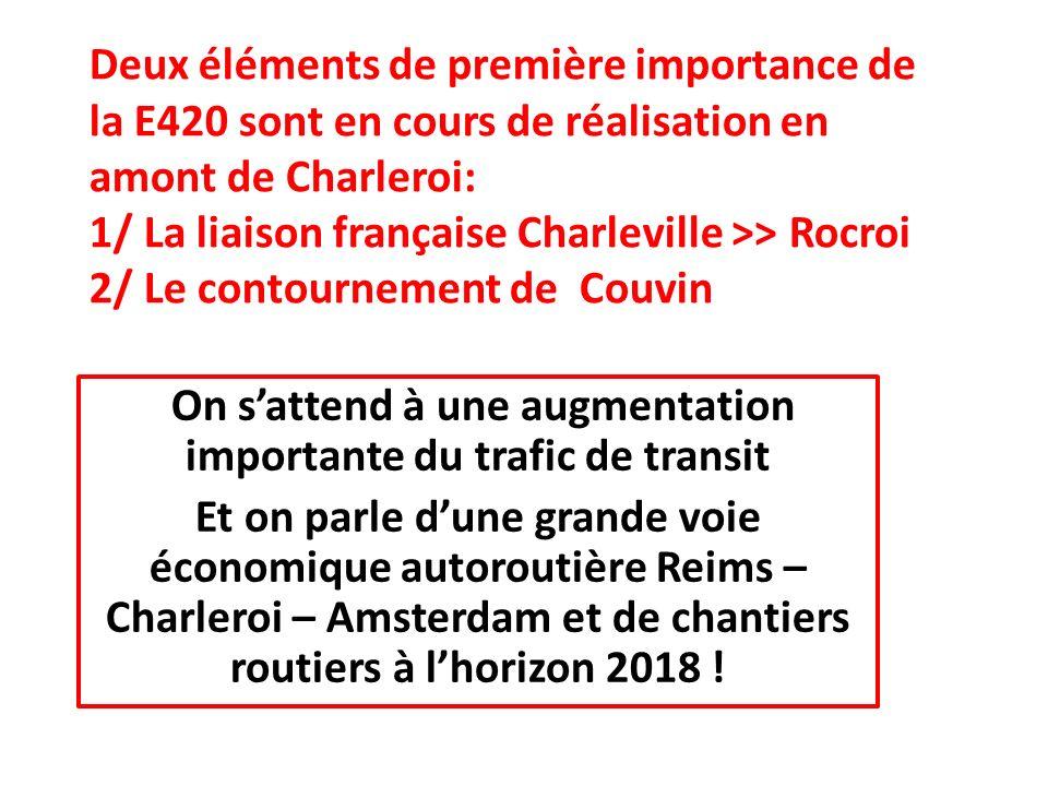 Deux éléments de première importance de la E420 sont en cours de réalisation en amont de Charleroi: 1/ La liaison française Charleville >> Rocroi 2/ L