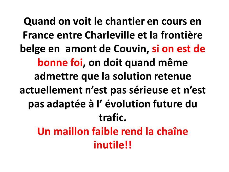 Quand on voit le chantier en cours en France entre Charleville et la frontière belge en amont de Couvin, si on est de bonne foi, on doit quand même ad