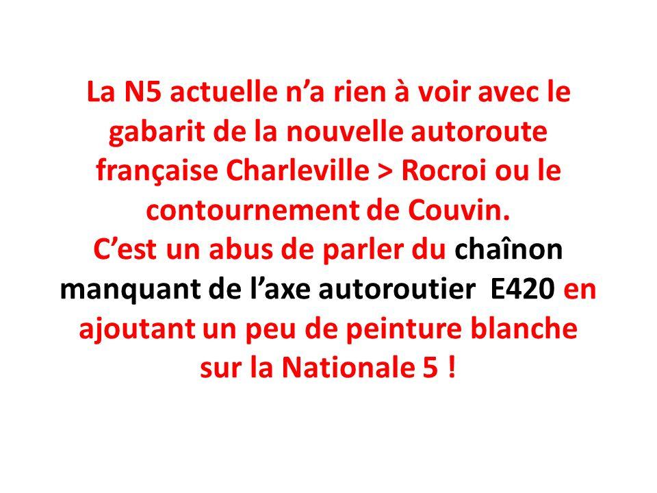 La N5 actuelle na rien à voir avec le gabarit de la nouvelle autoroute française Charleville > Rocroi ou le contournement de Couvin. Cest un abus de p