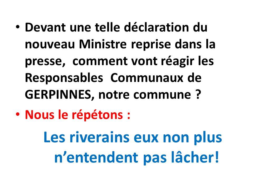 Devant une telle déclaration du nouveau Ministre reprise dans la presse, comment vont réagir les Responsables Communaux de GERPINNES, notre commune ?