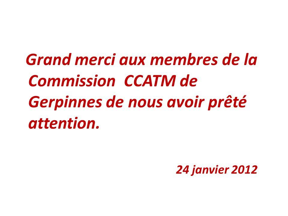 Grand merci aux membres de la Commission CCATM de Gerpinnes de nous avoir prêté attention. 24 janvier 2012