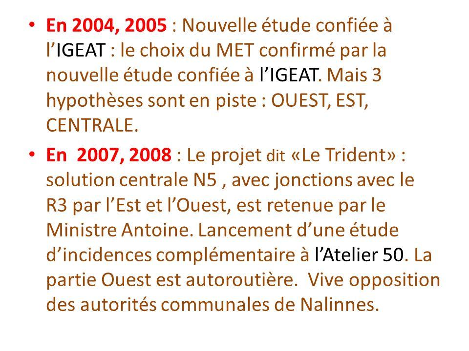 En 2004, 2005 : Nouvelle étude confiée à lIGEAT : le choix du MET confirmé par la nouvelle étude confiée à lIGEAT. Mais 3 hypothèses sont en piste : O