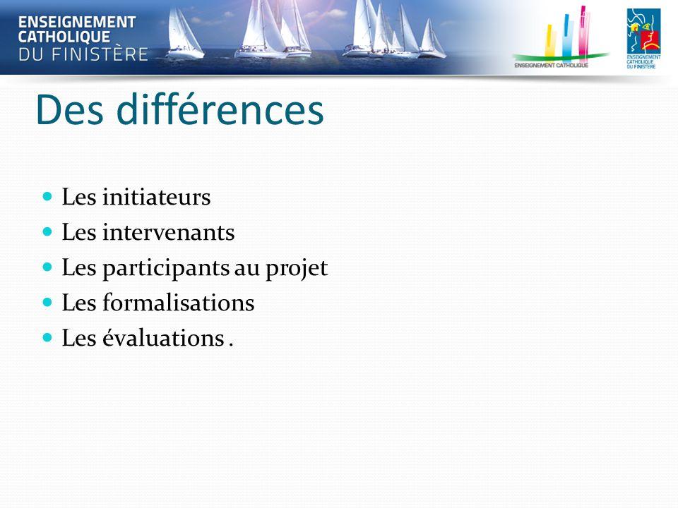 Des différences Les initiateurs Les intervenants Les participants au projet Les formalisations Les évaluations.