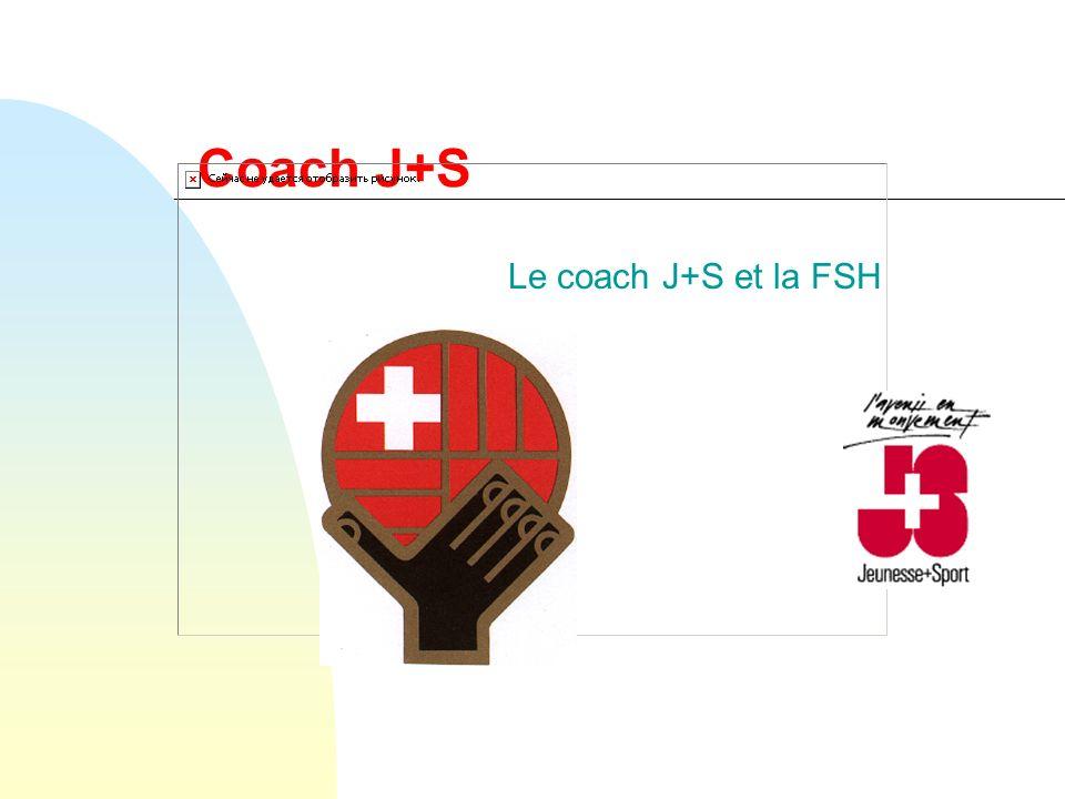 Coach J+S Le coach J+S et la FSH