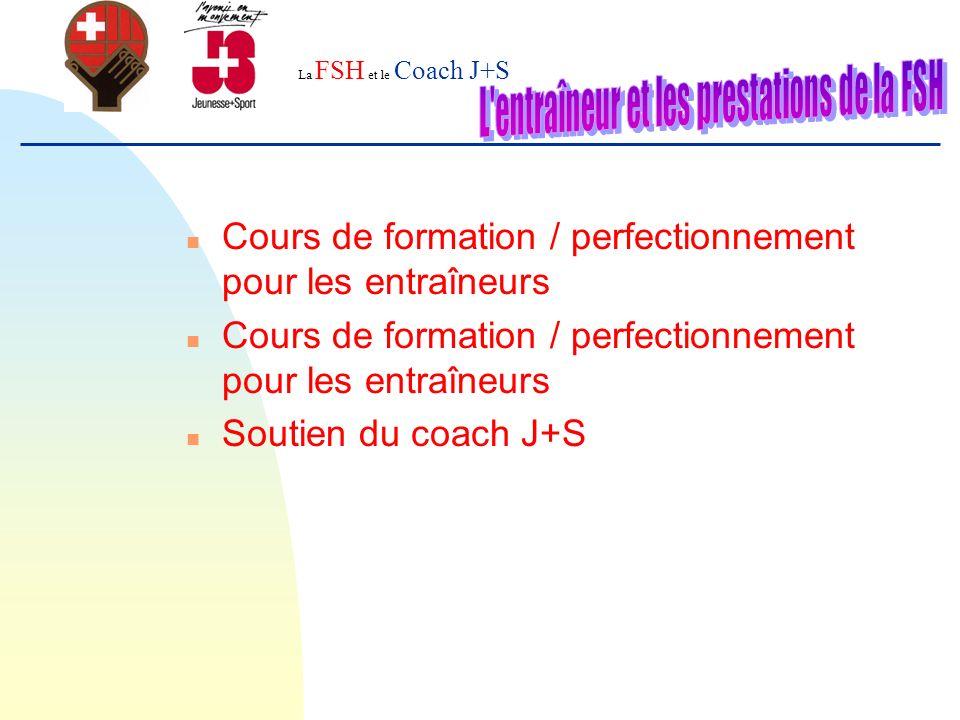 La FSH et le Coach J+S FSHCoach de la Fédération ARHCoach régional ClubCoach J+S