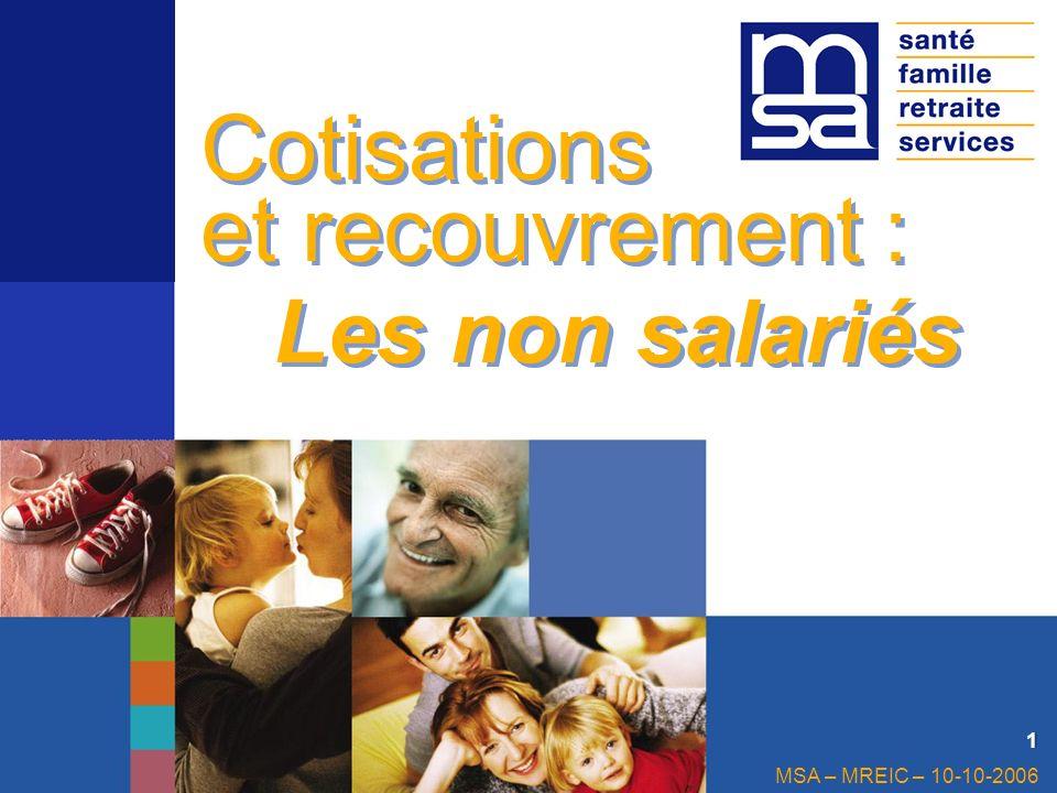 MSA – MREIC – 10-10-2006 11 Cotisations et recouvrement : Les non salariés