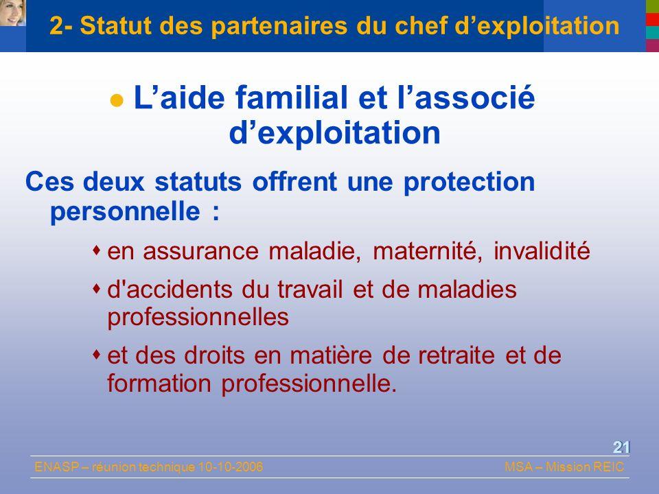 ENASP – réunion technique 10-10-2006MSA – Mission REIC 21 2- Statut des partenaires du chef dexploitation Ces deux statuts offrent une protection pers