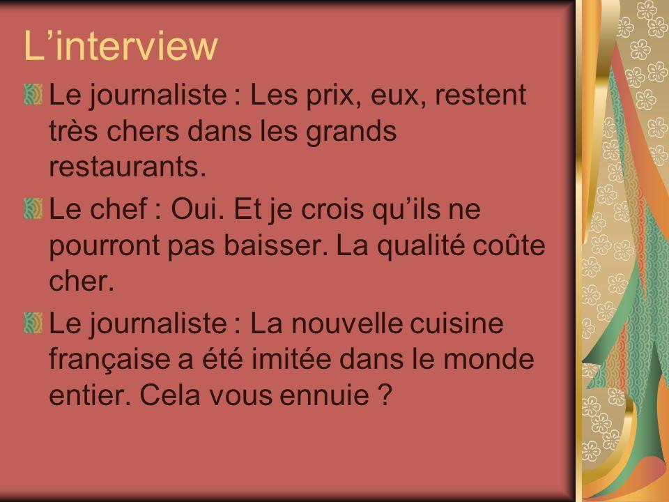 Linterview Le journaliste : Les prix, eux, restent très chers dans les grands restaurants.