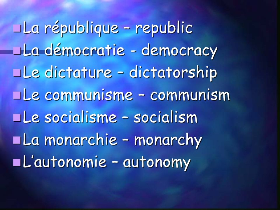 La république – republic La république – republic La démocratie - democracy La démocratie - democracy Le dictature – dictatorship Le dictature – dicta