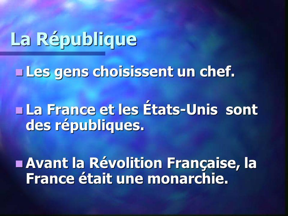 La République Les gens choisissent un chef. Les gens choisissent un chef. La France et les États-Unis sont des républiques. La France et les États-Uni
