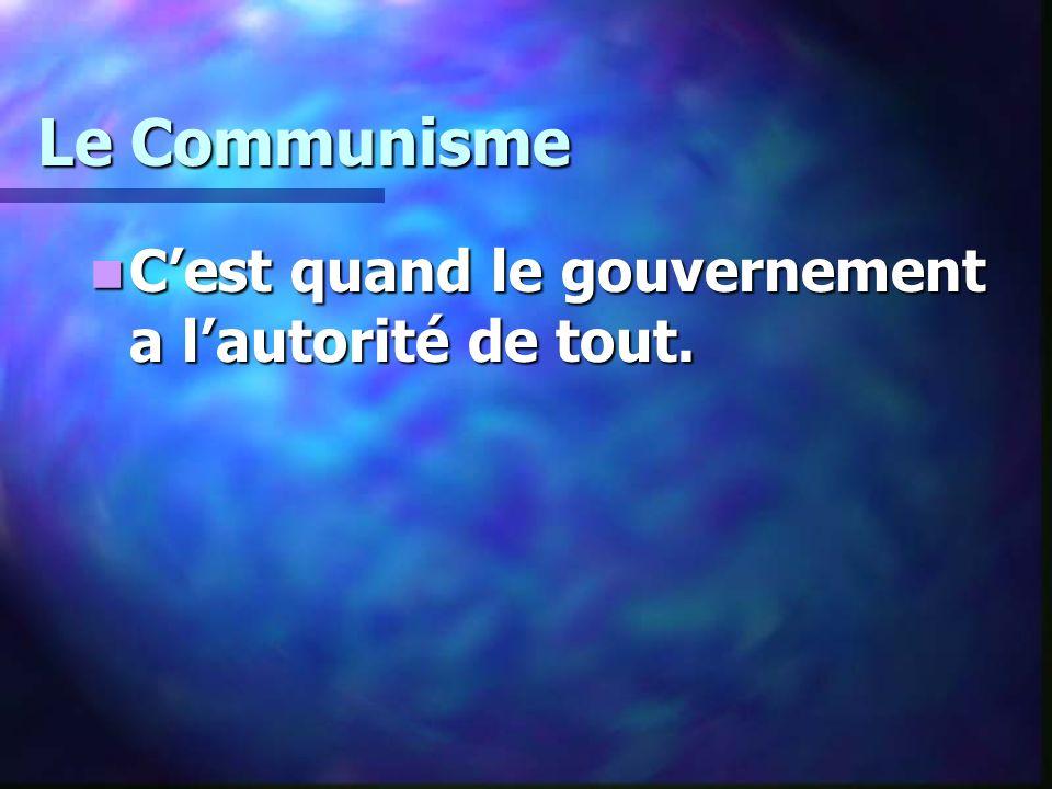 Le Communisme Cest quand le gouvernement a lautorité de tout. Cest quand le gouvernement a lautorité de tout.