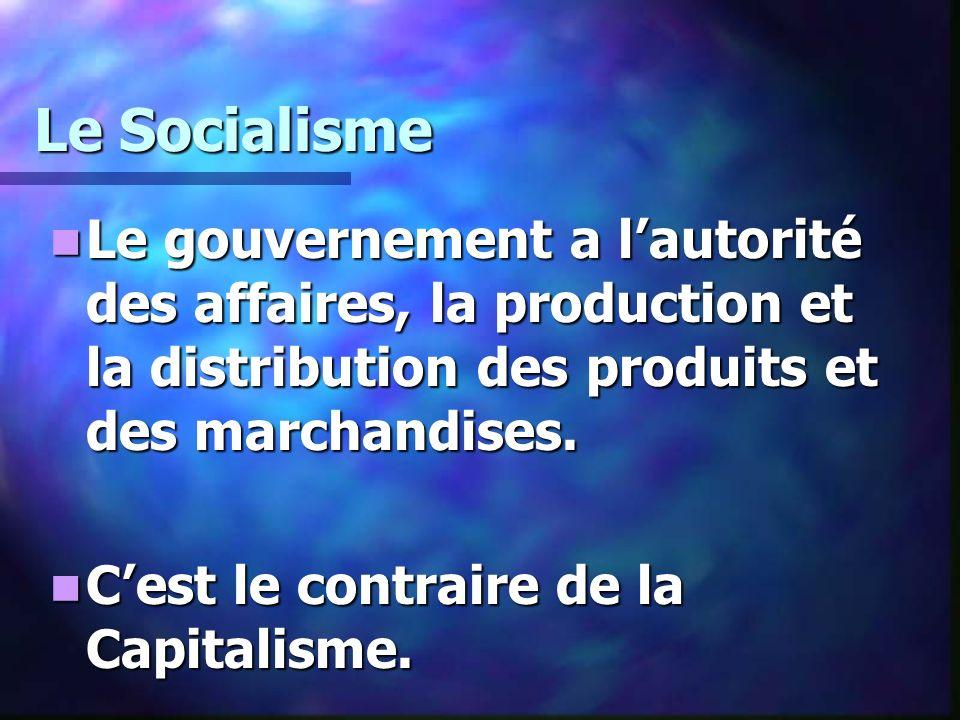 Le Socialisme Le gouvernement a lautorité des affaires, la production et la distribution des produits et des marchandises. Le gouvernement a lautorité