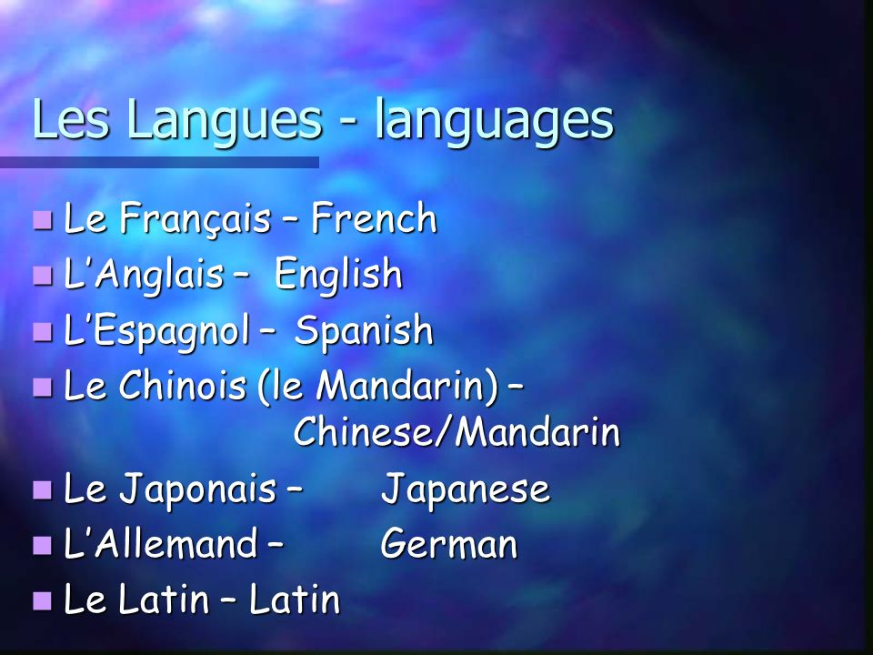 Les Langues - languages Le Français – French Le Français – French LAnglais – English LAnglais – English LEspagnol – Spanish LEspagnol – Spanish Le Chinois (le Mandarin) – Chinese/Mandarin Le Chinois (le Mandarin) – Chinese/Mandarin Le Japonais – Japanese Le Japonais – Japanese LAllemand – German LAllemand – German Le Latin – Latin Le Latin – Latin