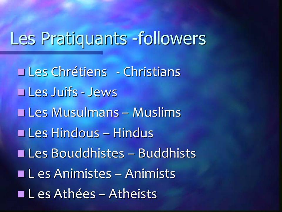 Les Pratiquants -followers Les Chrétiens - Christians Les Chrétiens - Christians Les Juifs - Jews Les Juifs - Jews Les Musulmans – Muslims Les Musulmans – Muslims Les Hindous – Hindus Les Hindous – Hindus Les Bouddhistes – Buddhists Les Bouddhistes – Buddhists L es Animistes – Animists L es Animistes – Animists L es Athées – Atheists L es Athées – Atheists