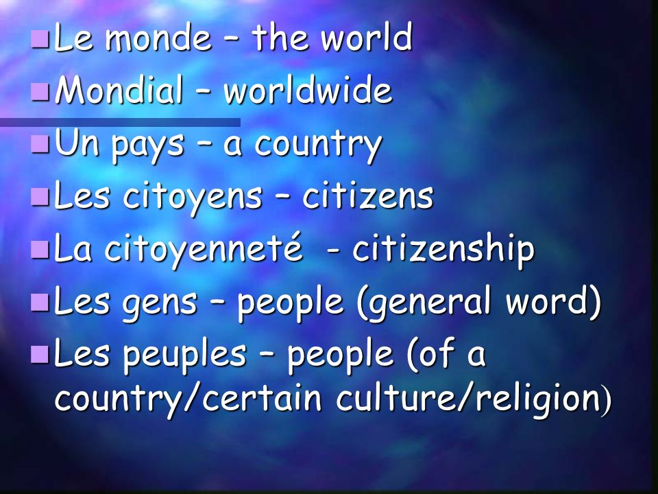 Le monde – the world Le monde – the world Mondial – worldwide Mondial – worldwide Un pays – a country Un pays – a country Les citoyens – citizens Les