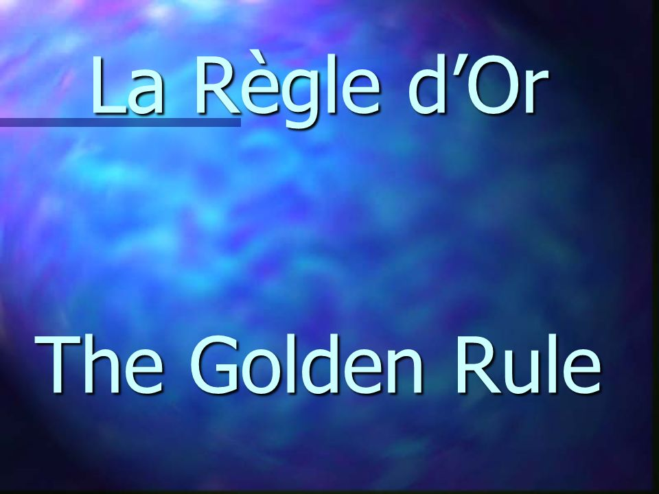 La Règle dOr The Golden Rule