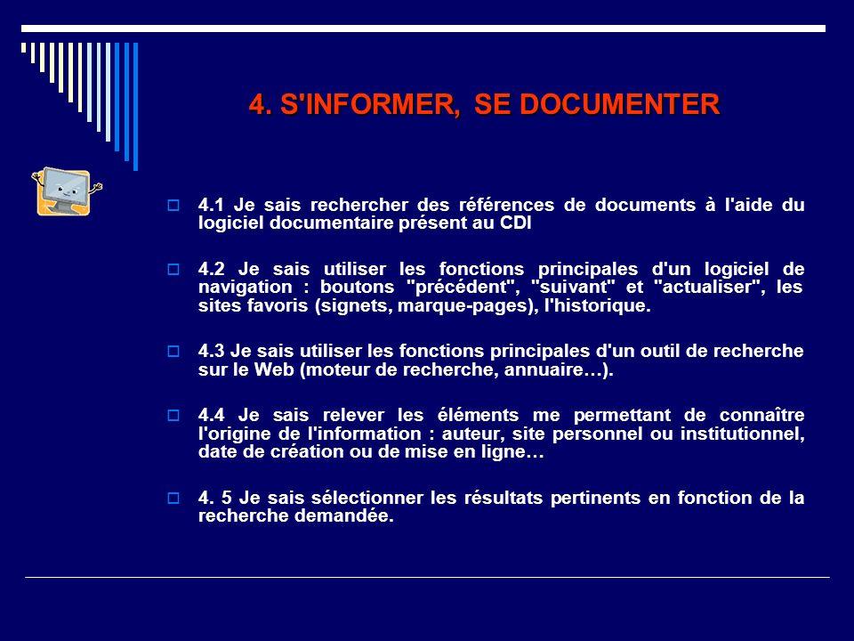 4. S'INFORMER, SE DOCUMENTER 4.1 Je sais rechercher des références de documents à l'aide du logiciel documentaire présent au CDI 4.2 Je sais utiliser
