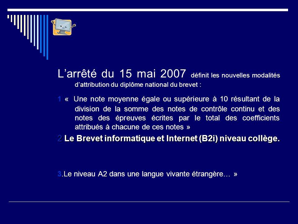 Larrêté du 15 mai 2007 définit les nouvelles modalités dattribution du diplôme national du brevet : 1 « Une note moyenne égale ou supérieure à 10 résu