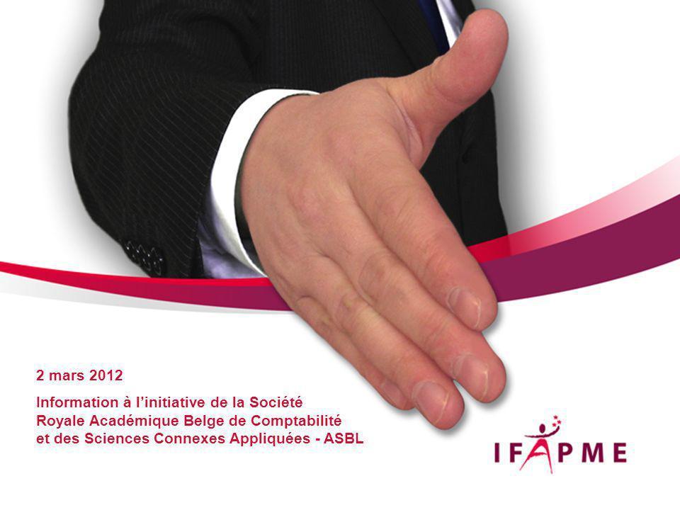 2 mars 2012 Information à linitiative de la Société Royale Académique Belge de Comptabilité et des Sciences Connexes Appliquées - ASBL