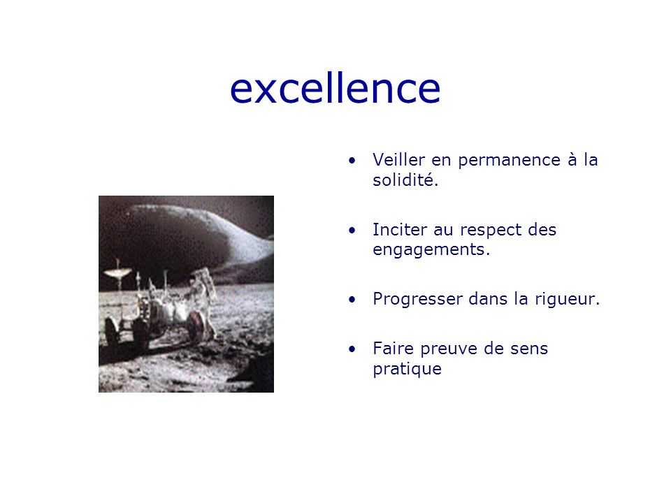 excellence Veiller en permanence à la solidité. Inciter au respect des engagements.