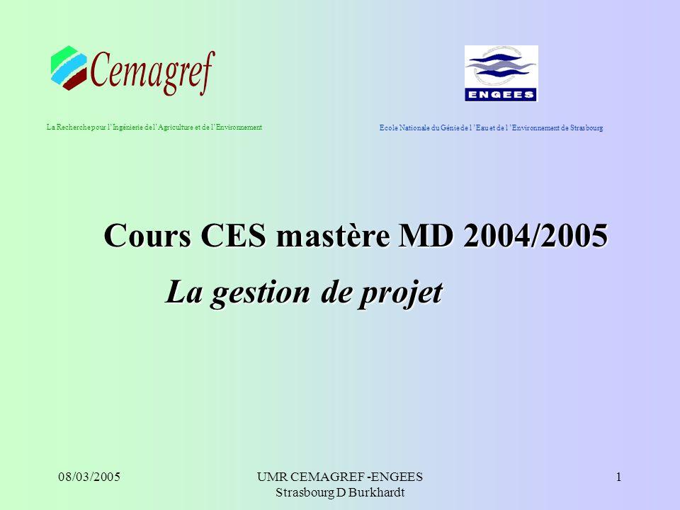 08/03/2005UMR CEMAGREF -ENGEES Strasbourg D Burkhardt 2 Plan de l exposé I Introduction générale 1.Pourquoi la gestion de projet .