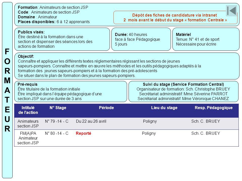Formation: Animateurs de section JSP Code: Animateurs de section JSP Domaine : Animateur Places disponibles: 6 à 12 apprenants Publics visés: Être des